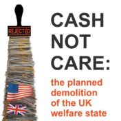 Cash not Care: the planned demolition of the UK welfare state by Mo Stewart